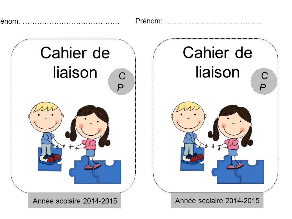 Cahier de liaison Cahier de liaison CP CP Prénom: ………………………………….