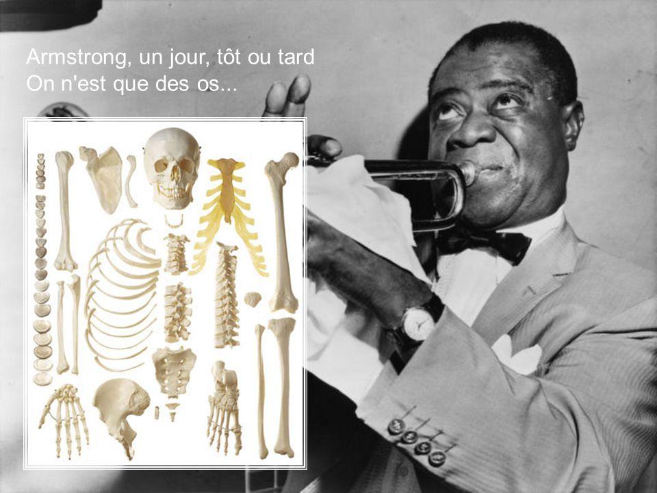 Armstrong, un jour, tôt ou tard On n est que des os...