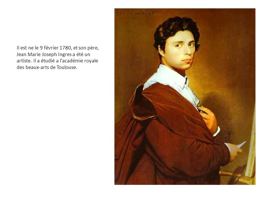 Il est ne le 9 février 1780, et son père, Jean Marie Joseph Ingres a été un artiste.