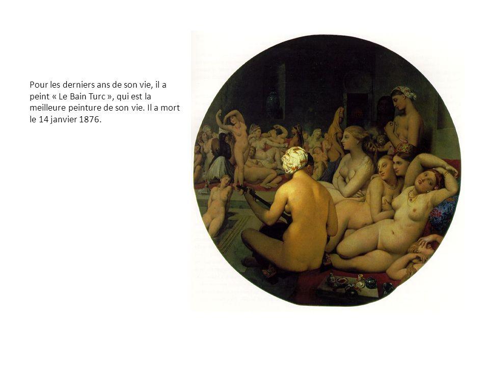 Pour les derniers ans de son vie, il a peint « Le Bain Turc », qui est la meilleure peinture de son vie.