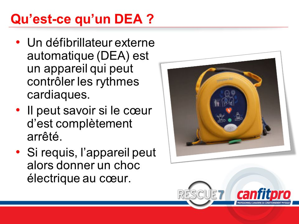 Qu'est-ce qu'un DEA Un défibrillateur externe automatique (DEA) est un appareil qui peut contrôler les rythmes cardiaques.