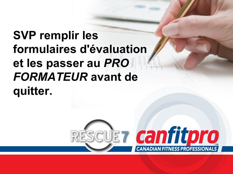 SVP remplir les formulaires d évaluation et les passer au PRO FORMATEUR avant de quitter.