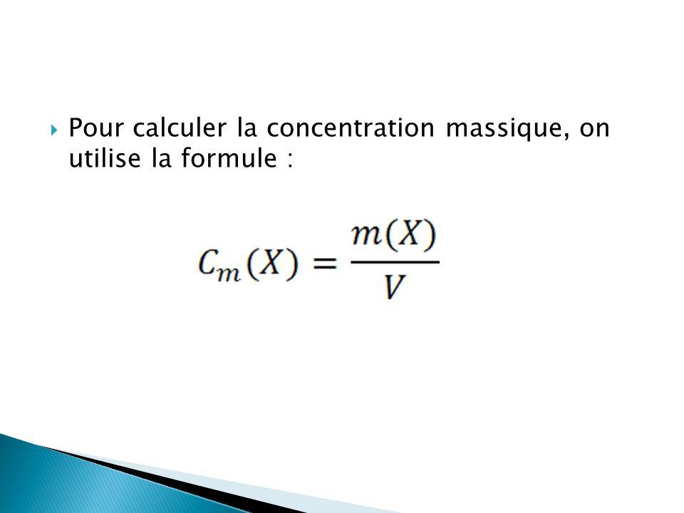 Pour calculer la concentration massique, on utilise la formule :