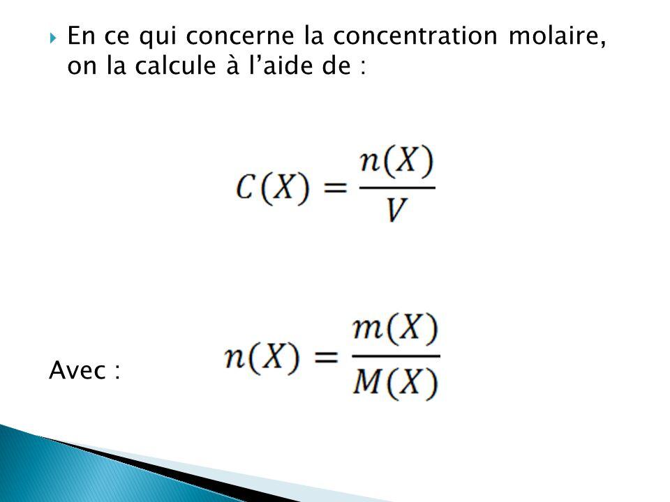 En ce qui concerne la concentration molaire, on la calcule à l'aide de :