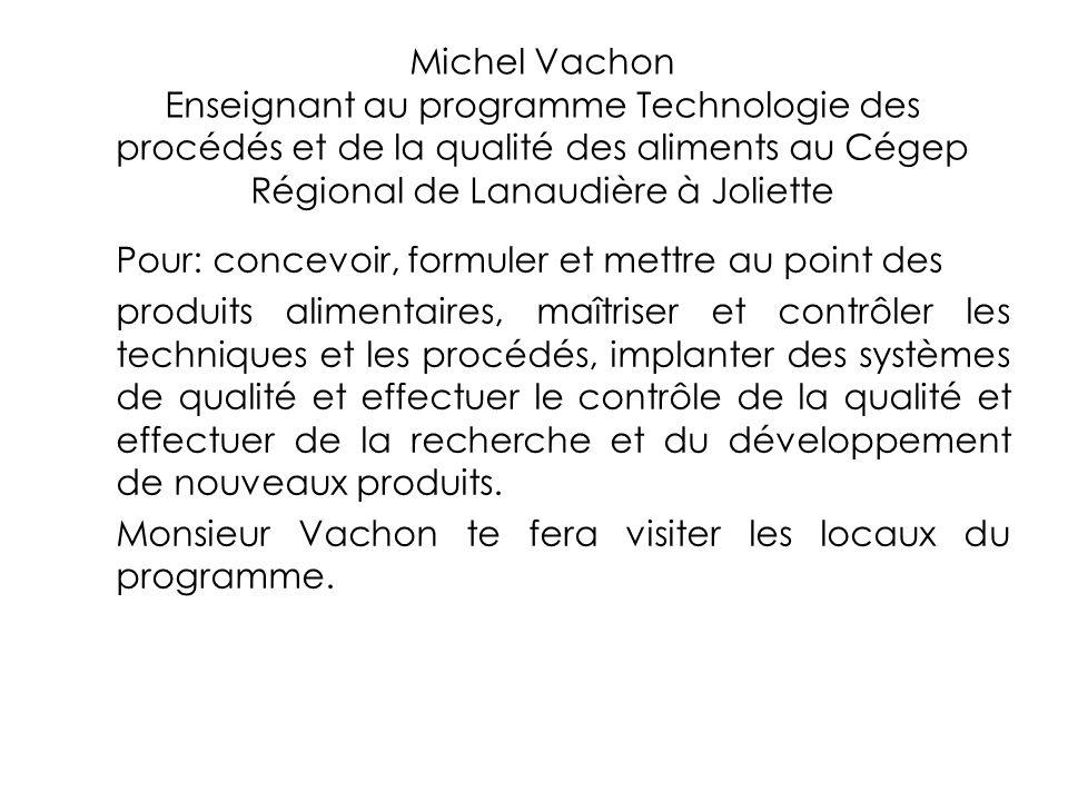 Michel Vachon Enseignant au programme Technologie des procédés et de la qualité des aliments au Cégep Régional de Lanaudière à Joliette