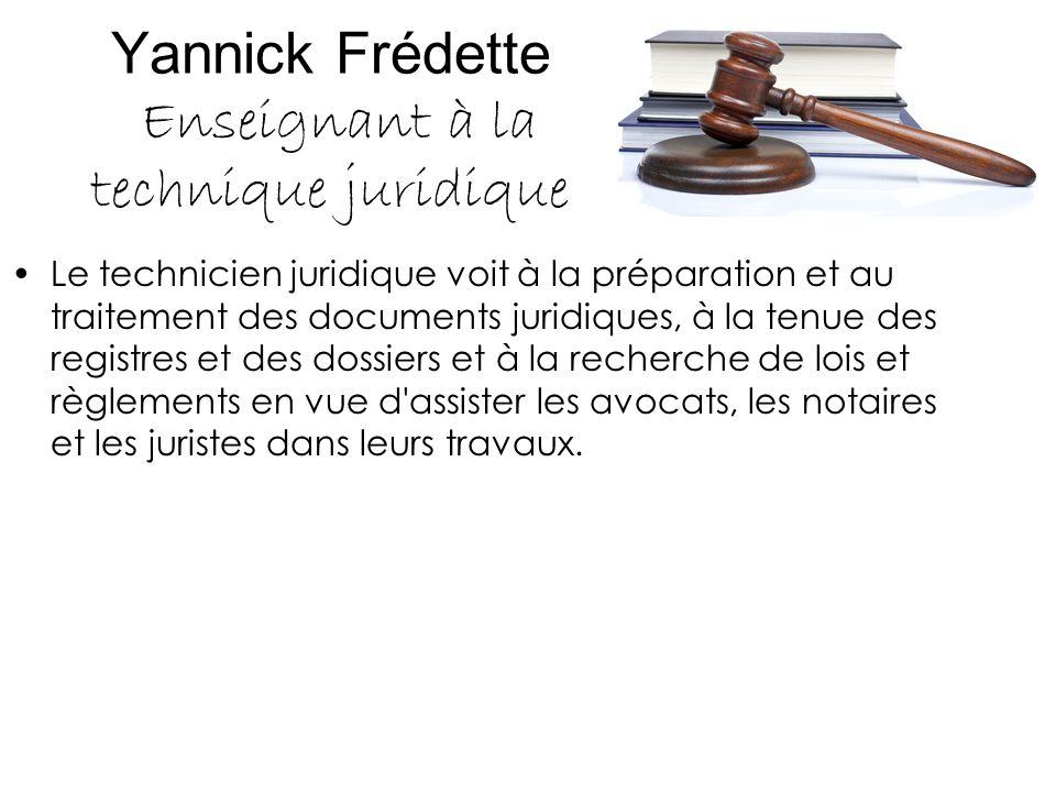 Yannick Frédette Enseignant à la technique juridique