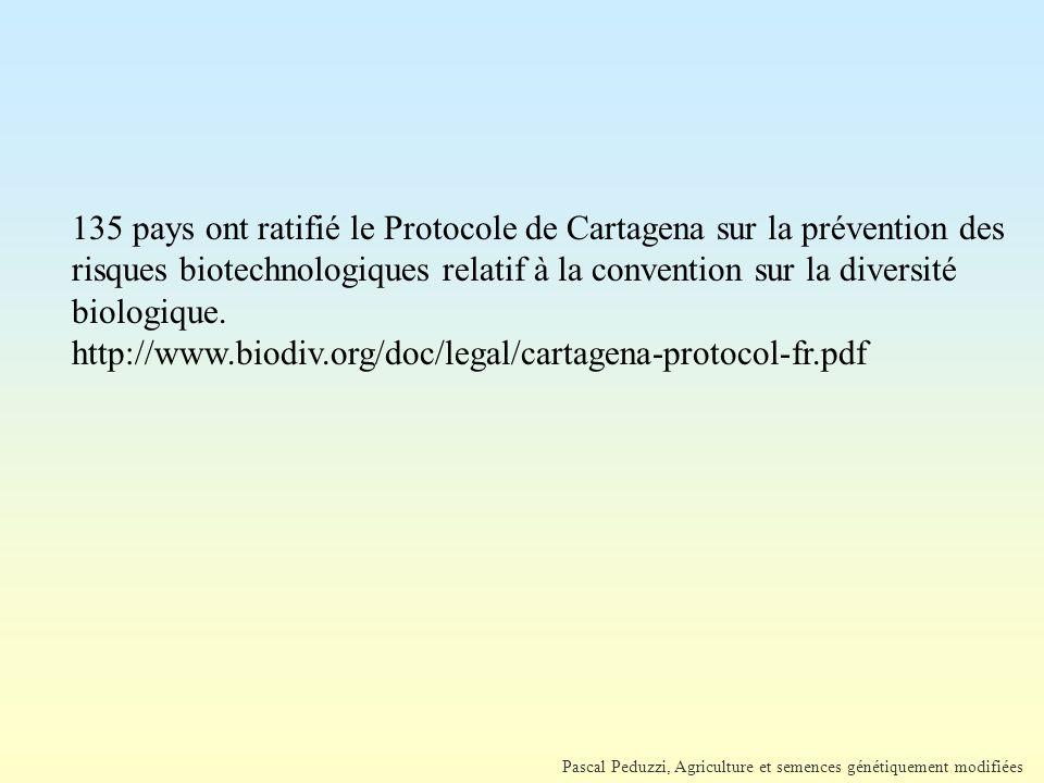 135 pays ont ratifié le Protocole de Cartagena sur la prévention des risques biotechnologiques relatif à la convention sur la diversité biologique.