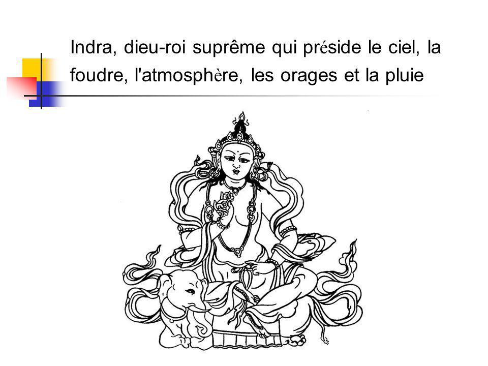 Indra, dieu-roi suprême qui préside le ciel, la foudre, l atmosphère, les orages et la pluie