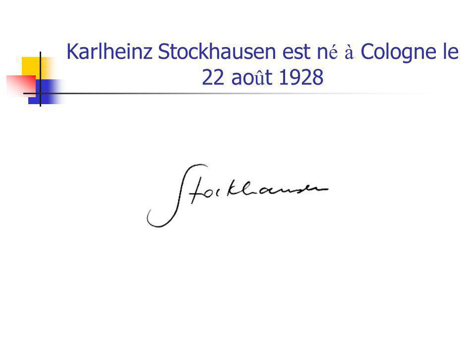 Karlheinz Stockhausen est né à Cologne le 22 août 1928