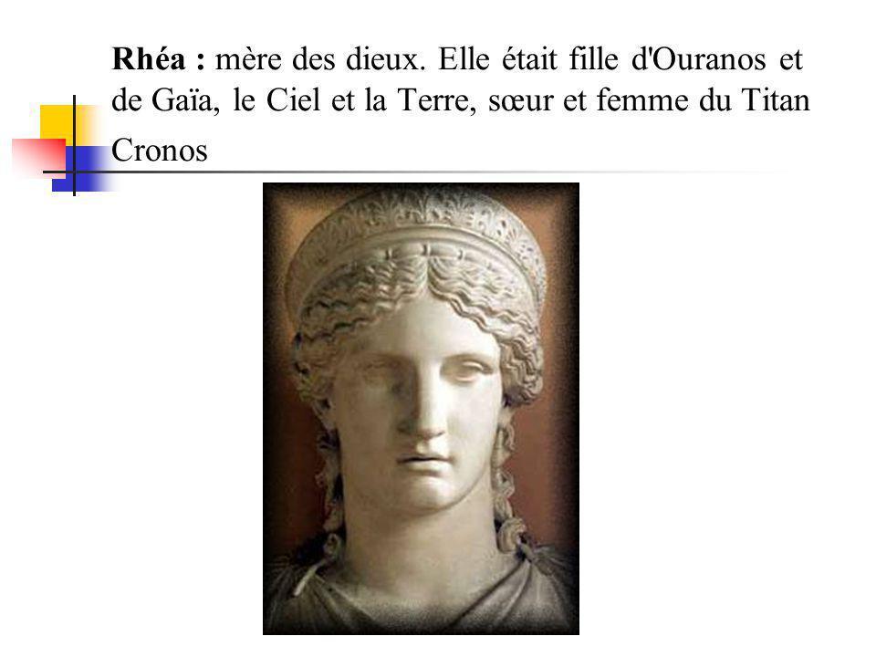 Rhéa : mère des dieux.