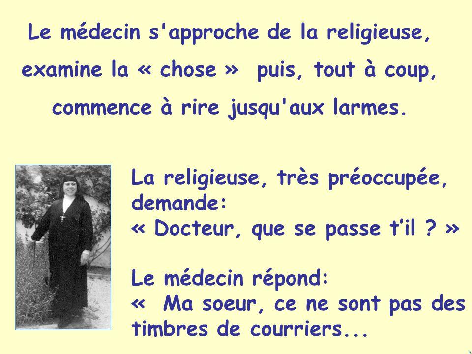 Le médecin s approche de la religieuse, examine la « chose » puis, tout à coup, commence à rire jusqu aux larmes.