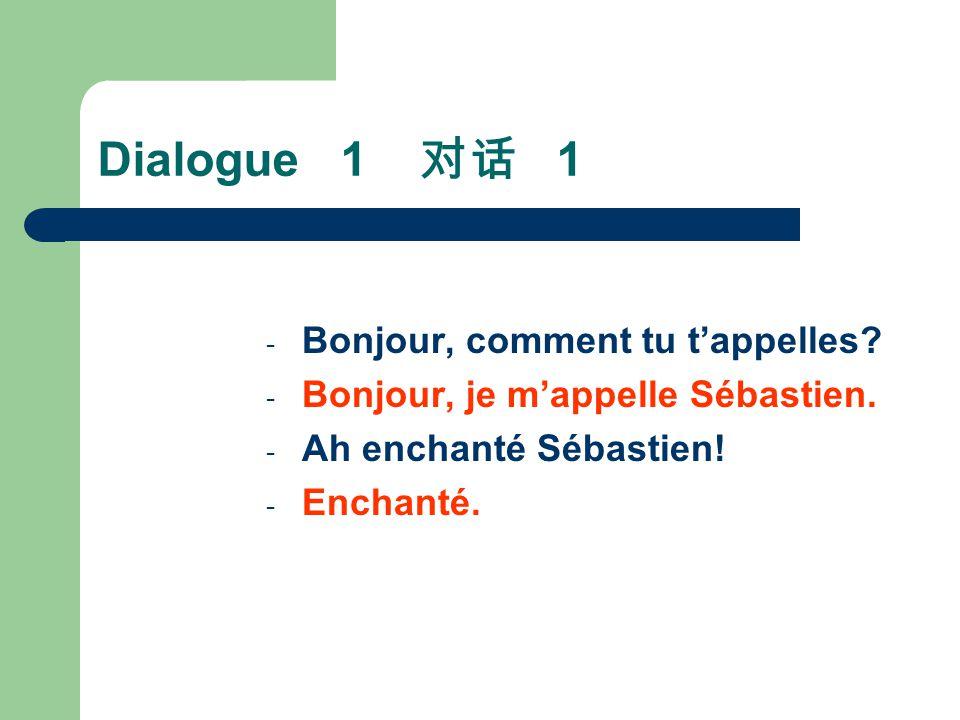 Dialogue 1 对话 1 Bonjour, comment tu t'appelles