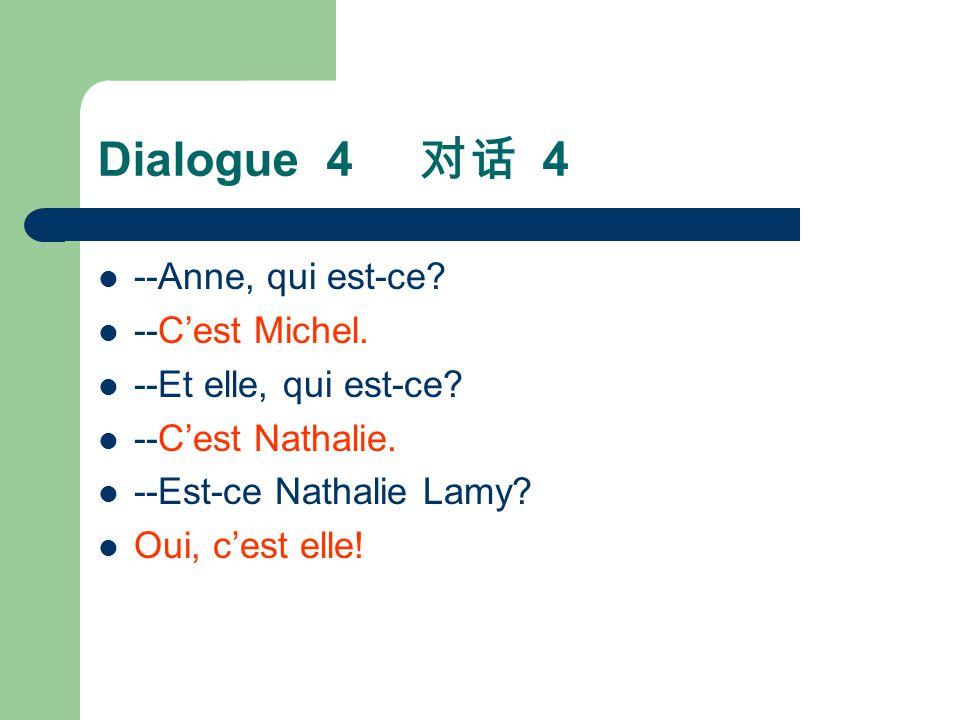 Dialogue 4 对话 4 --Anne, qui est-ce --C'est Michel.