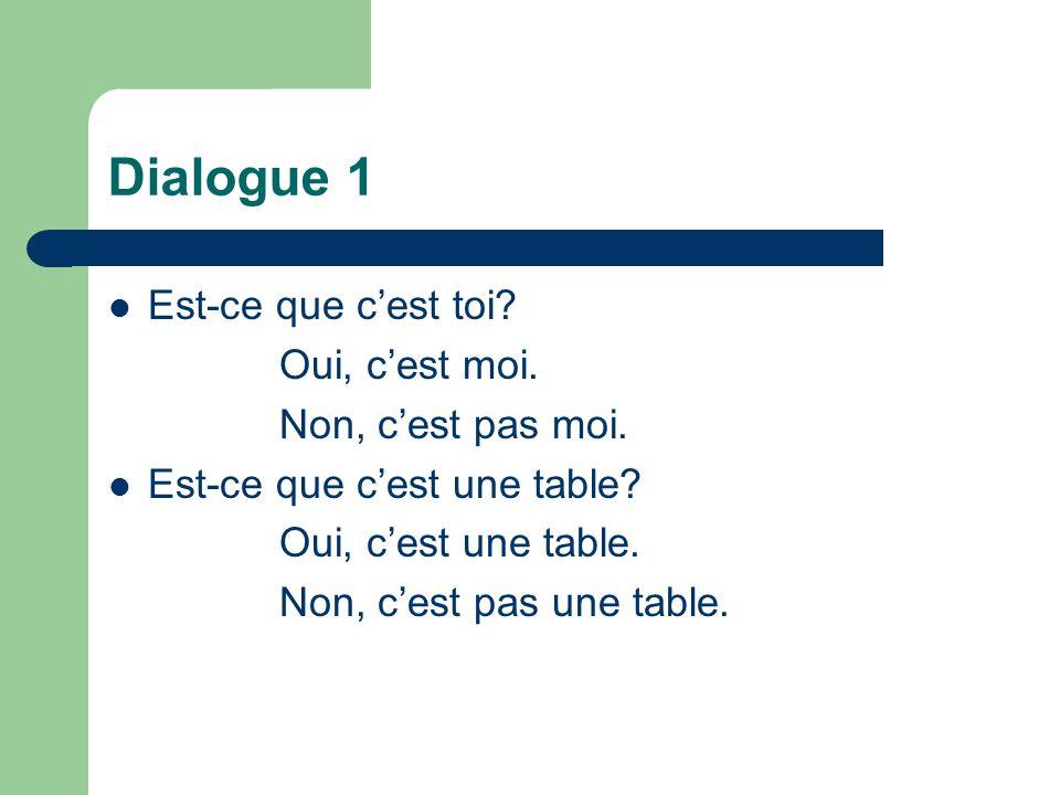 Dialogue 1 Est-ce que c'est toi Oui, c'est moi. Non, c'est pas moi.