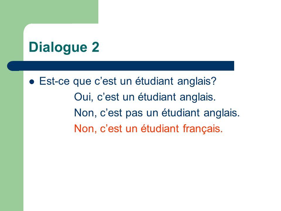 Dialogue 2 Est-ce que c'est un étudiant anglais