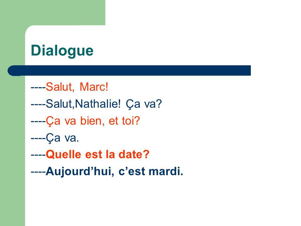 Dialogue ----Salut, Marc! ----Salut,Nathalie! Ça va