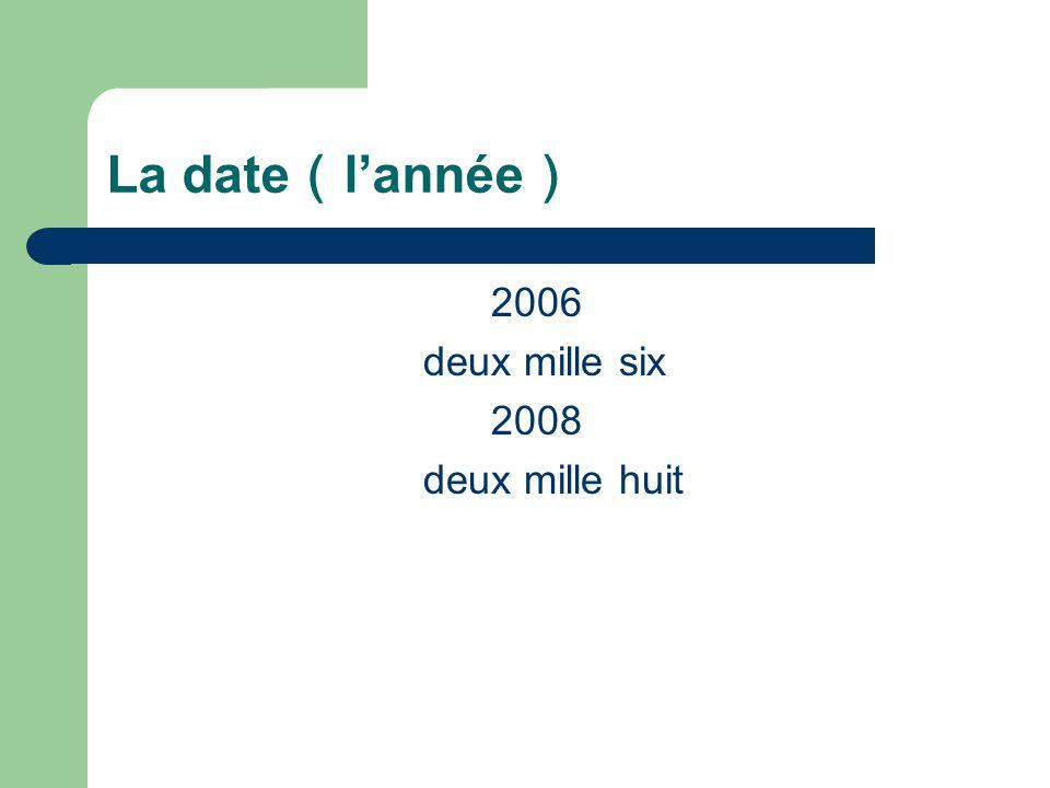 La date(l'année) 2006 deux mille six 2008 deux mille huit