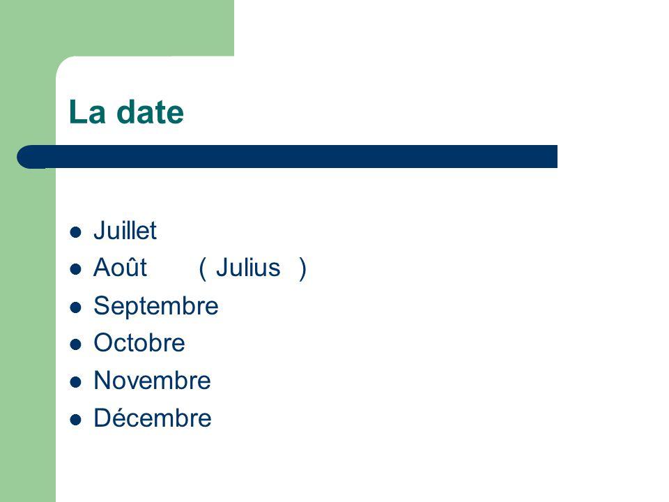 La date Juillet Août (Julius ) Septembre Octobre Novembre Décembre