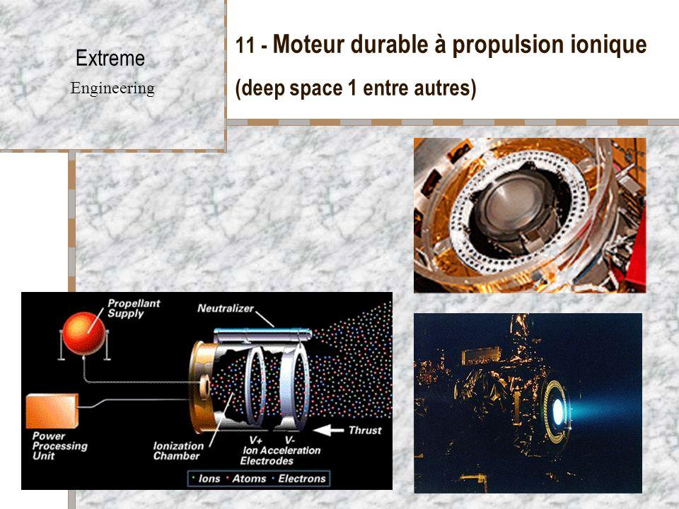 11 - Moteur durable à propulsion ionique (deep space 1 entre autres)