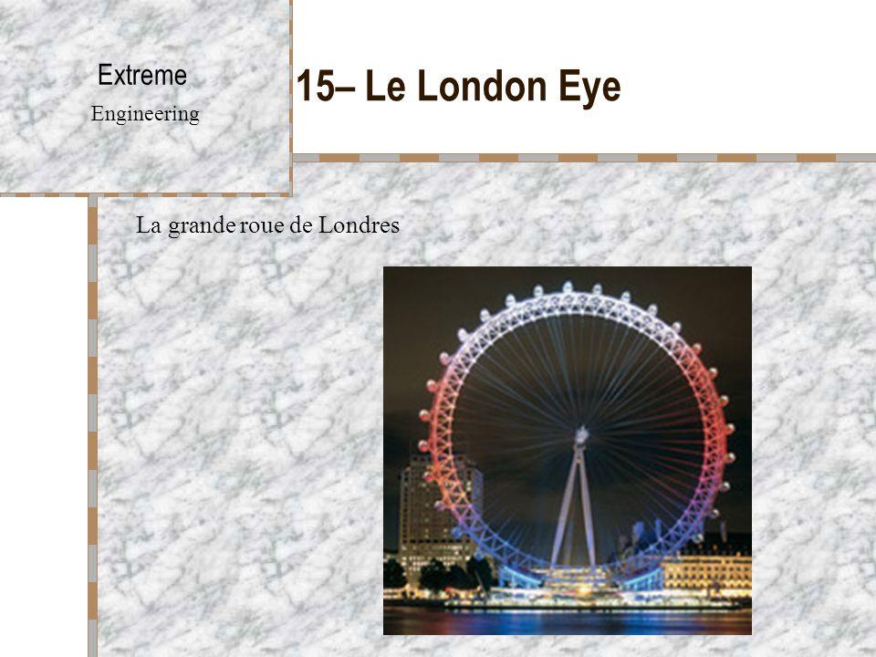 15– Le London Eye Extreme Engineering La grande roue de Londres