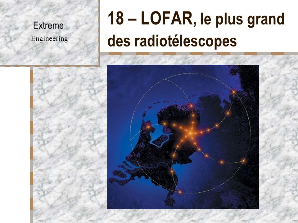 18 – LOFAR, le plus grand des radiotélescopes