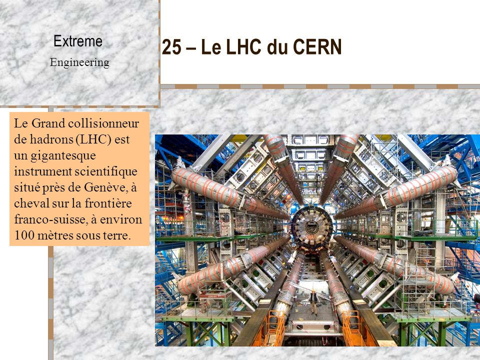 25 – Le LHC du CERN Extreme Engineering