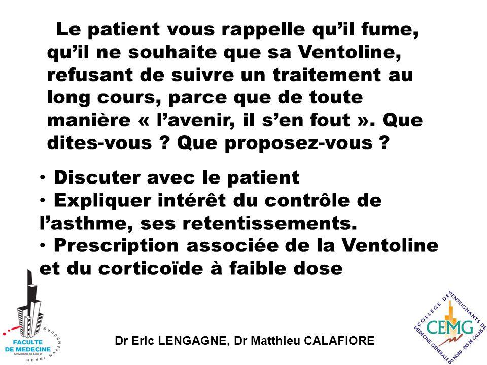 Le patient vous rappelle qu'il fume, qu'il ne souhaite que sa Ventoline, refusant de suivre un traitement au long cours, parce que de toute manière « l'avenir, il s'en fout ». Que dites-vous Que proposez-vous