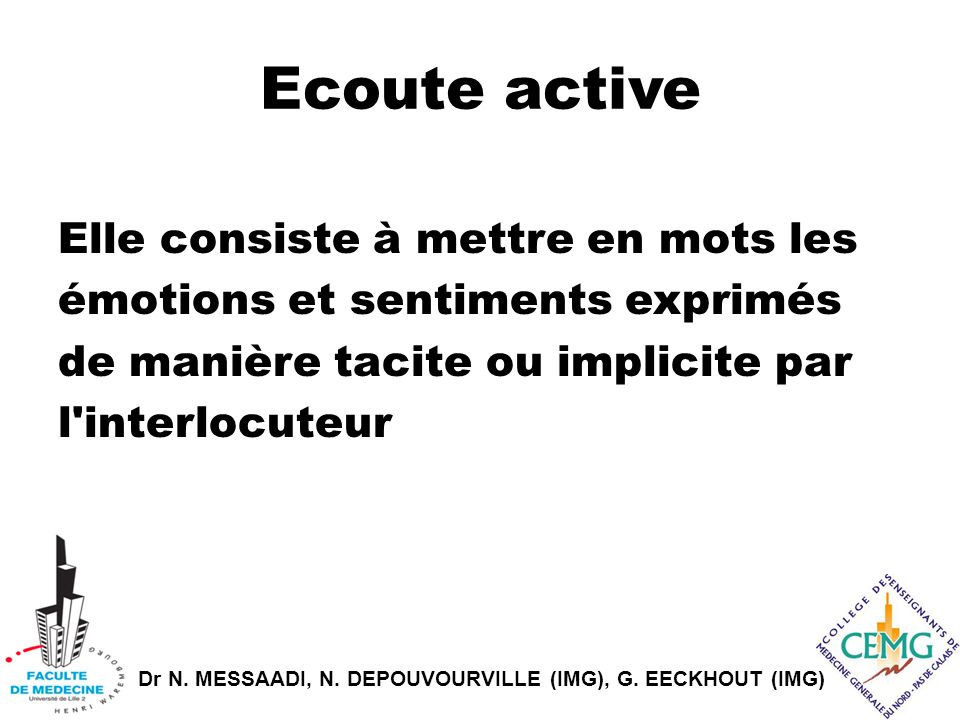 Ecoute active Elle consiste à mettre en mots les émotions et sentiments exprimés de manière tacite ou implicite par l interlocuteur