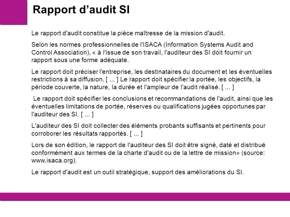 Rapport d'audit SI Le rapport d audit constitue la pièce maîtresse de la mission d audit.