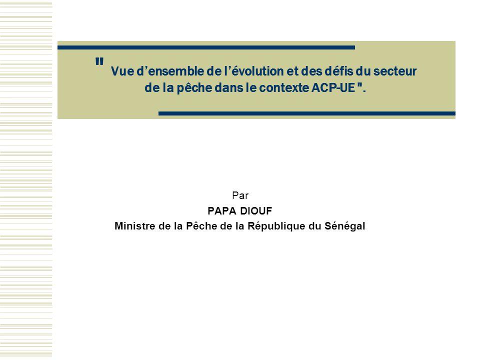 Par PAPA DIOUF Ministre de la Pêche de la République du Sénégal