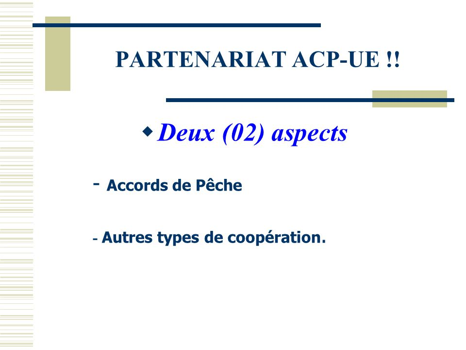 Deux (02) aspects PARTENARIAT ACP-UE !! - Accords de Pêche