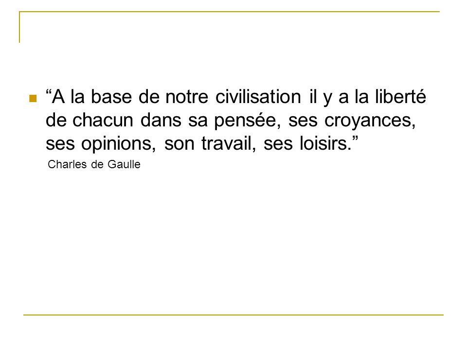 A la base de notre civilisation il y a la liberté de chacun dans sa pensée, ses croyances, ses opinions, son travail, ses loisirs.