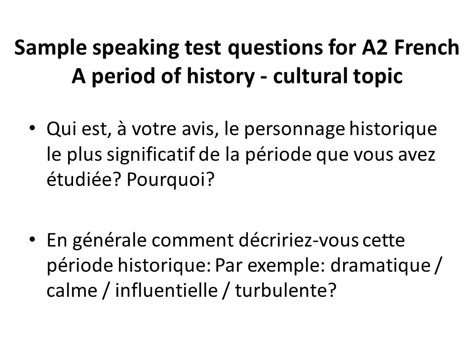 Sample speaking test questions for A2 French A period of history - cultural topic