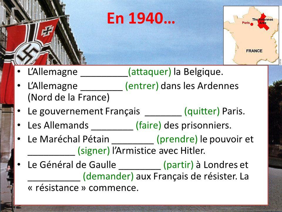 En 1940… L'Allemagne _________(attaquer) la Belgique.