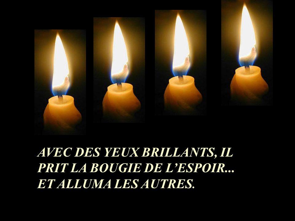 AVEC DES YEUX BRILLANTS, IL PRIT LA BOUGIE DE L'ESPOIR...