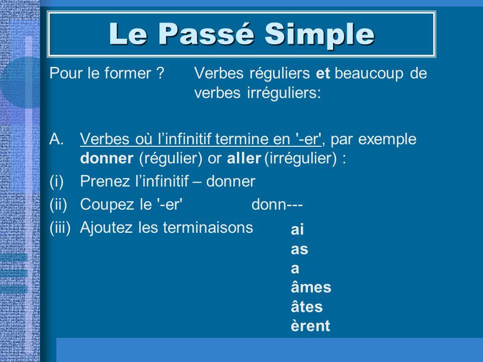 Le Passé Simple Pour le former Verbes réguliers et beaucoup de verbes irréguliers: