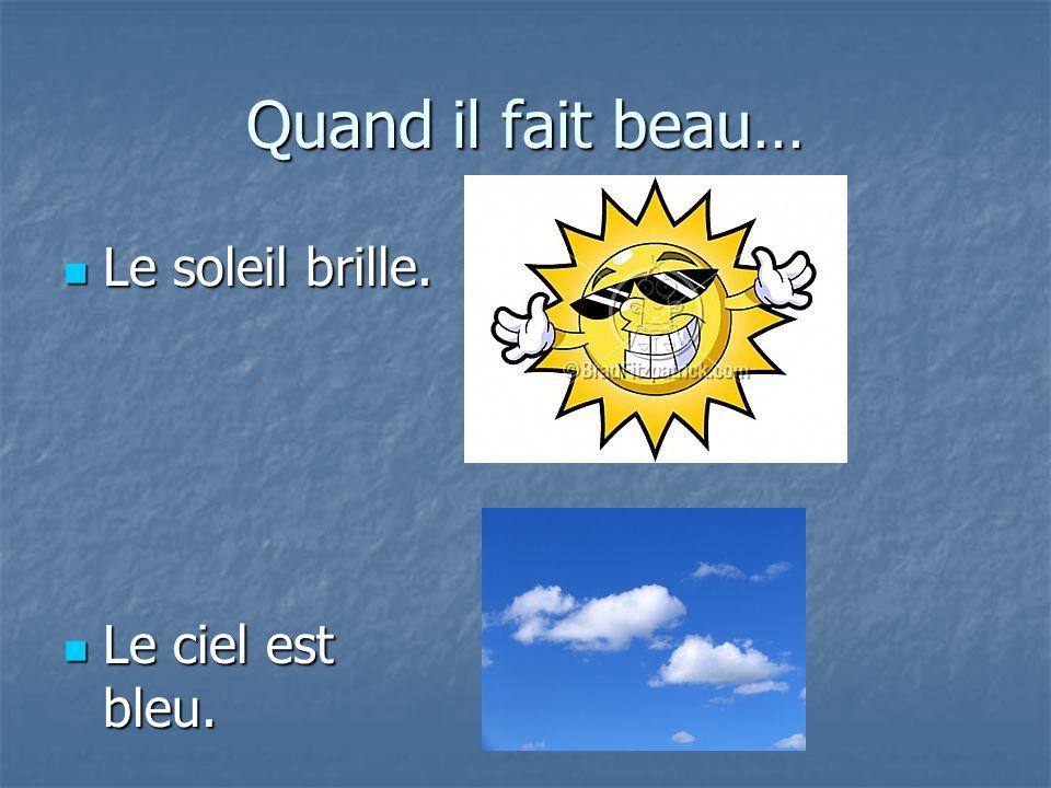 Quand il fait beau… Le soleil brille. Le ciel est bleu.