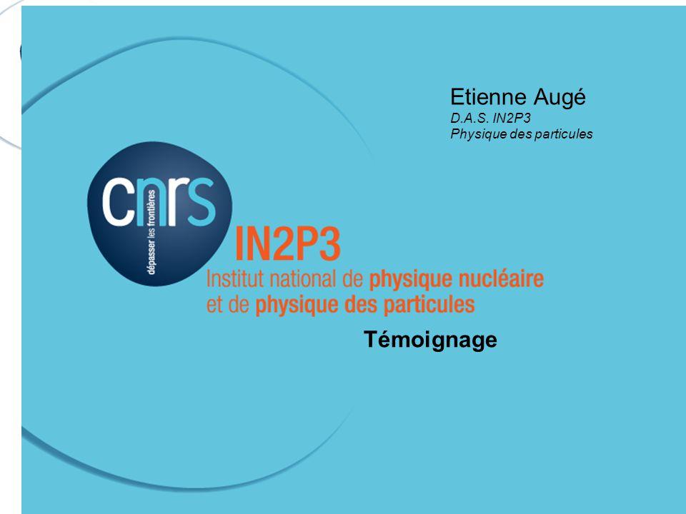 Etienne Augé D.A.S. IN2P3 Physique des particules