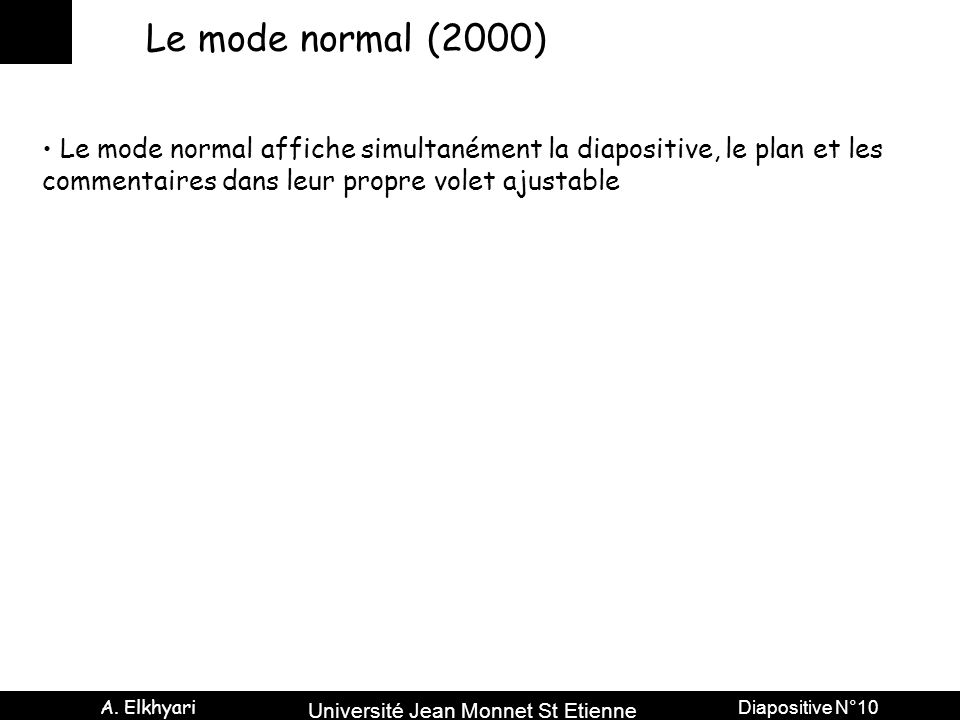 Le mode normal (2000) Le mode normal affiche simultanément la diapositive, le plan et les.