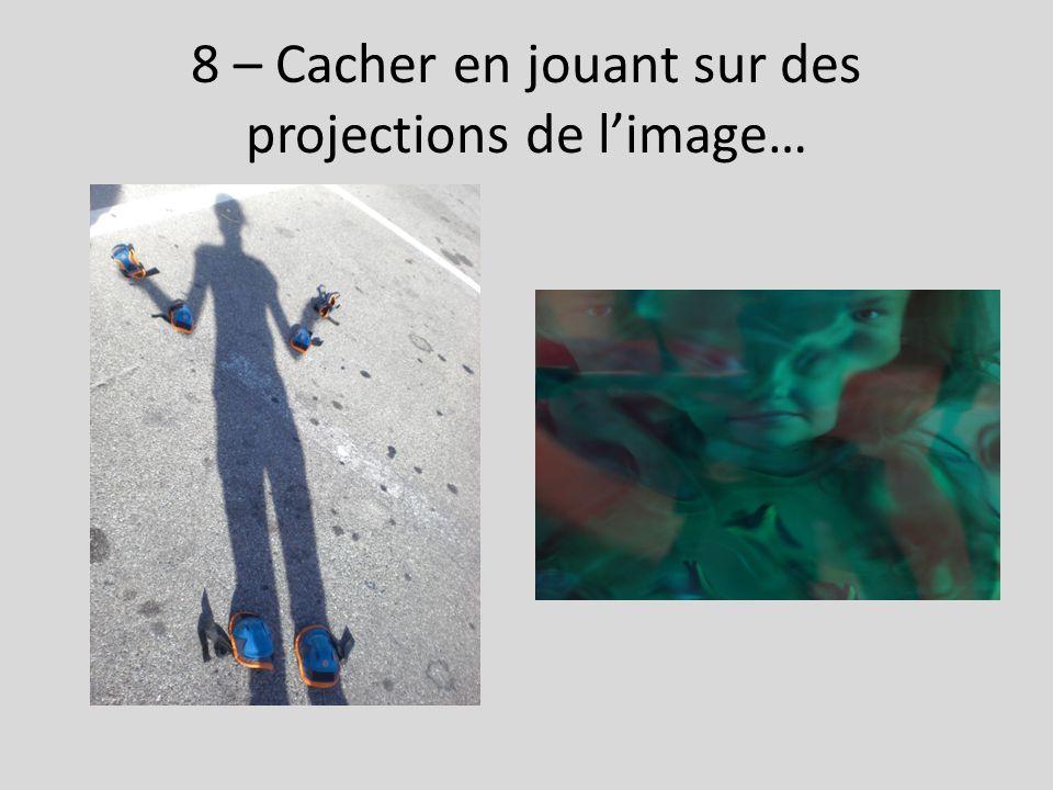 8 – Cacher en jouant sur des projections de l'image…