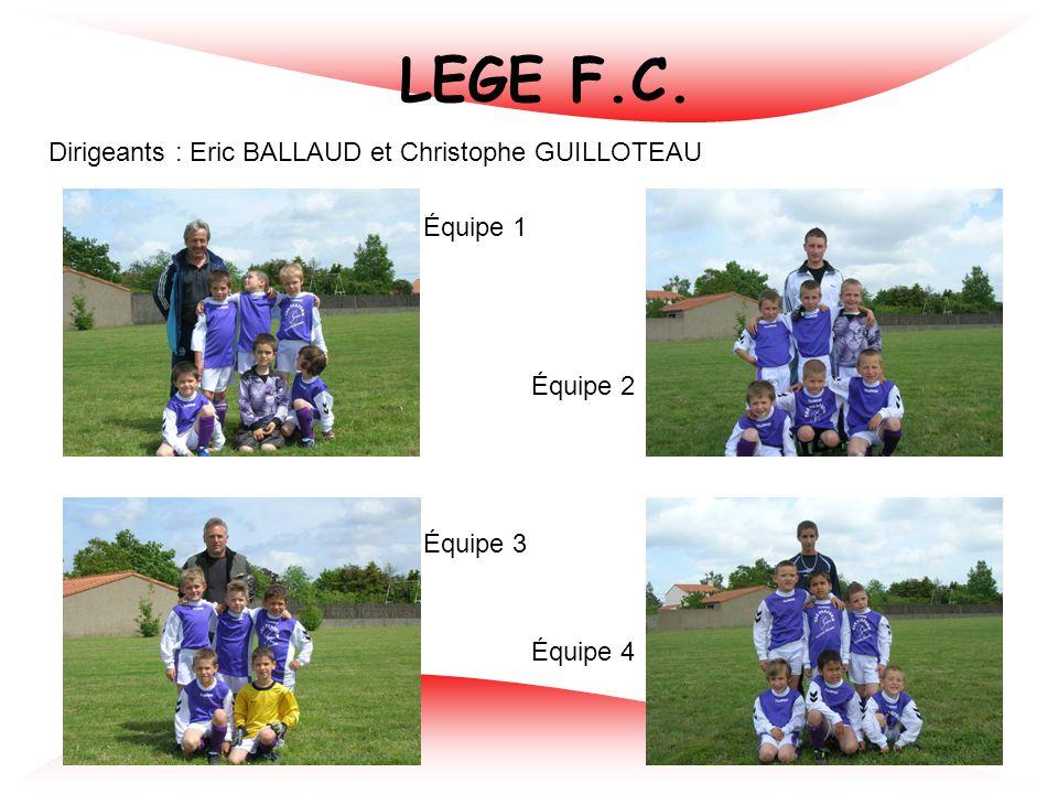 LEGE F.C. Dirigeants : Eric BALLAUD et Christophe GUILLOTEAU Équipe 1