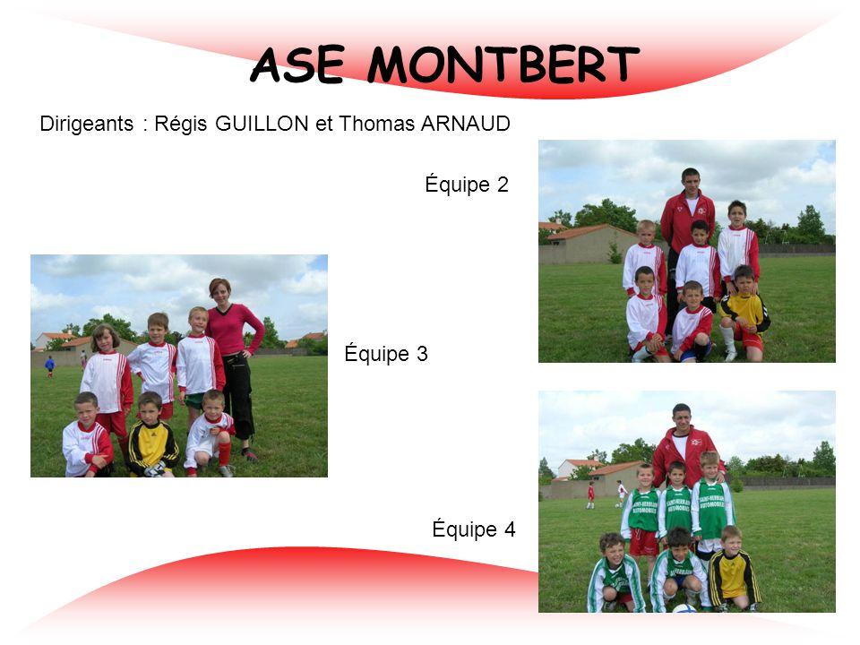 ASE MONTBERT Dirigeants : Régis GUILLON et Thomas ARNAUD Équipe 2