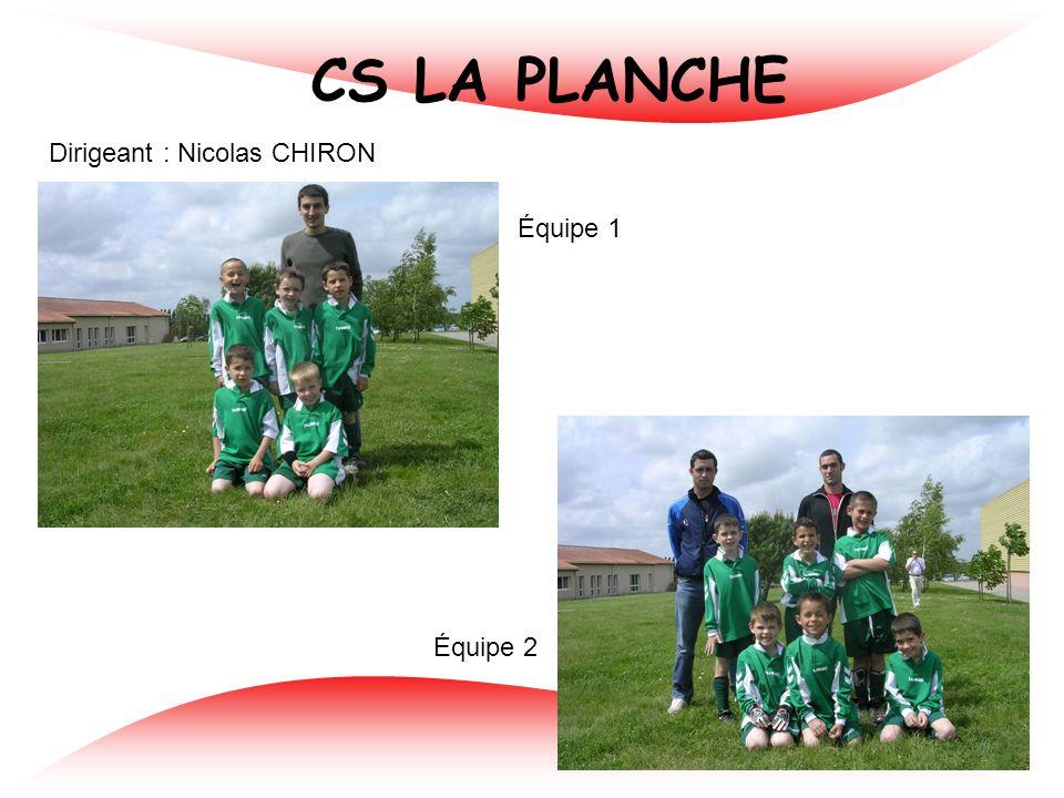 CS LA PLANCHE Dirigeant : Nicolas CHIRON Équipe 1 Équipe 2