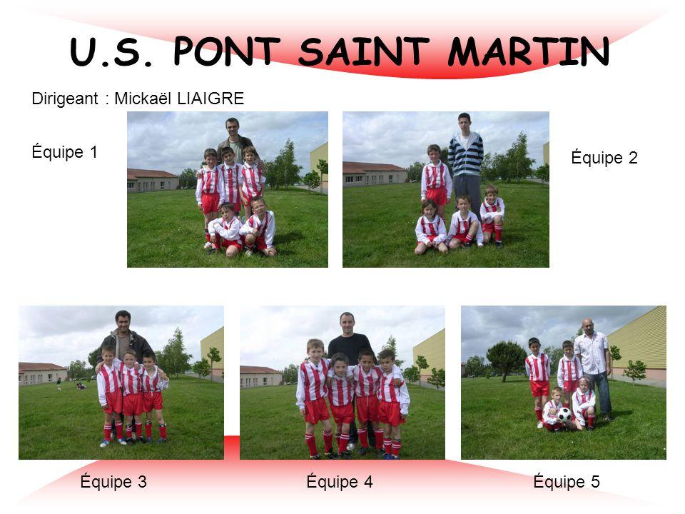 U.S. PONT SAINT MARTIN Dirigeant : Mickaël LIAIGRE Équipe 1 Équipe 2