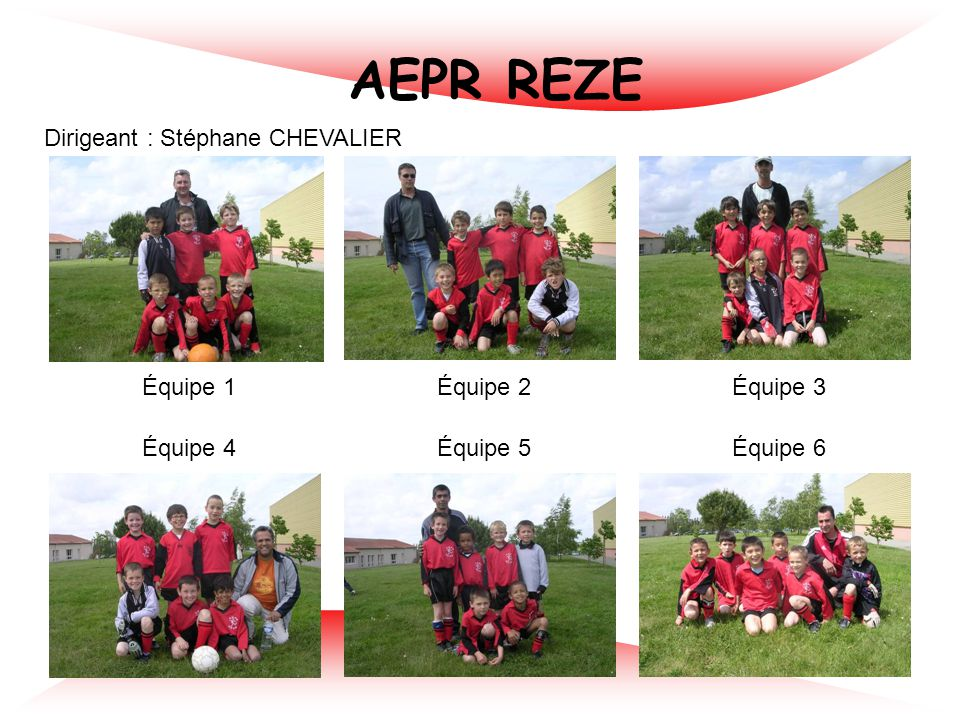 AEPR REZE Dirigeant : Stéphane CHEVALIER Équipe 1 Équipe 2 Équipe 3