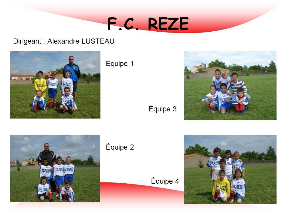 F.C. REZE Dirigeant : Alexandre LUSTEAU Équipe 1 Équipe 3 Équipe 2