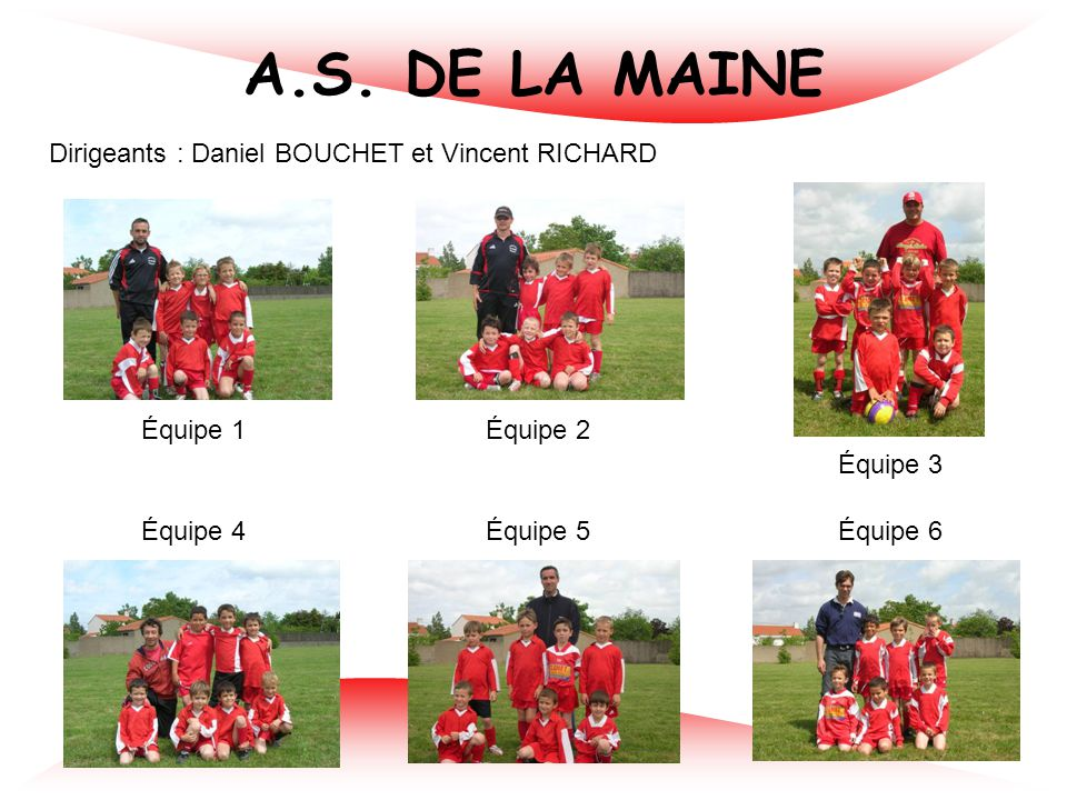 A.S. DE LA MAINE Dirigeants : Daniel BOUCHET et Vincent RICHARD