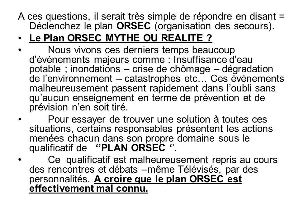 A ces questions, il serait très simple de répondre en disant = Déclenchez le plan ORSEC (organisation des secours).