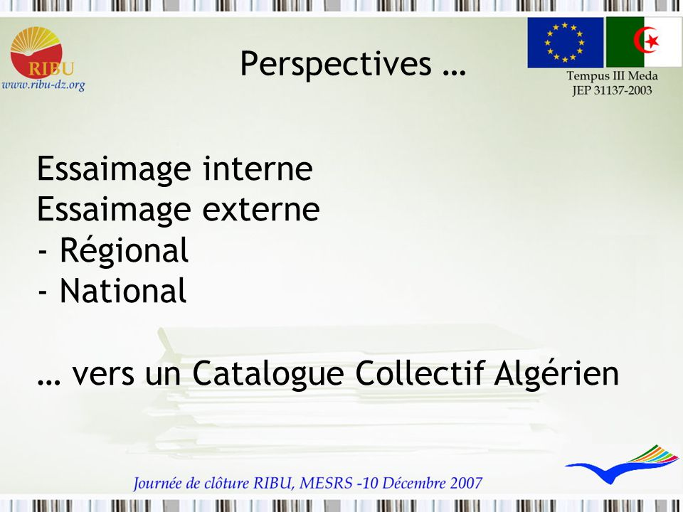 Perspectives … Essaimage interne Essaimage externe - Régional - National … vers un Catalogue Collectif Algérien.