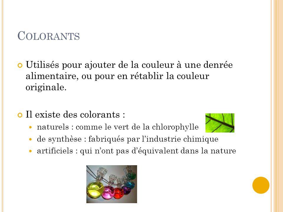 Colorants Utilisés pour ajouter de la couleur à une denrée alimentaire, ou pour en rétablir la couleur originale.